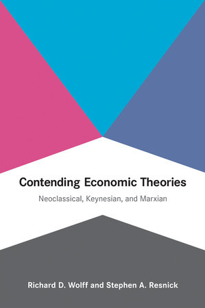 Contending Economic Theories by Richard D. Wolff and Stephen A. Resnick