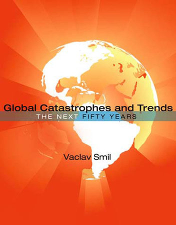 Global Catastrophes and Trends by Vaclav Smil