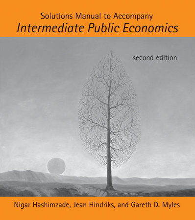 Solutions Manual to Accompany Intermediate Public Economics, second edition by Nigar Hashimzade, Jean Hindriks and Gareth D. Myles