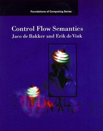 Control Flow Semantics by J. W. De Bakker and Erik P. De Vink