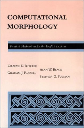 Computational Morphology by Alan Black, Stephen Guy Pulman, Graeme Donald Ritchie and Graham Russell
