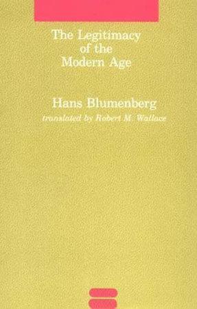The Legitimacy of the Modern Age by Hans Blumenberg
