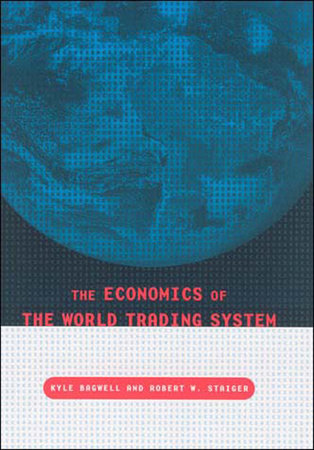 The Economics of the World Trading System by Kyle Bagwell and Robert W. Staiger