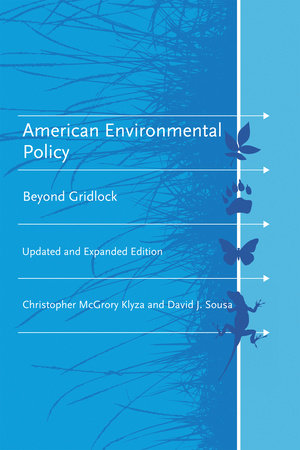 American Environmental Policy, updated and expanded edition by Christopher Mcgrory Klyza and David J. Sousa
