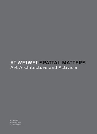 Ai Weiwei: Spatial Matters by Ai Weiwei