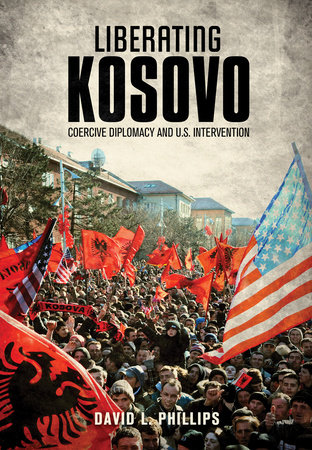 Liberating Kosovo by David L. Phillips