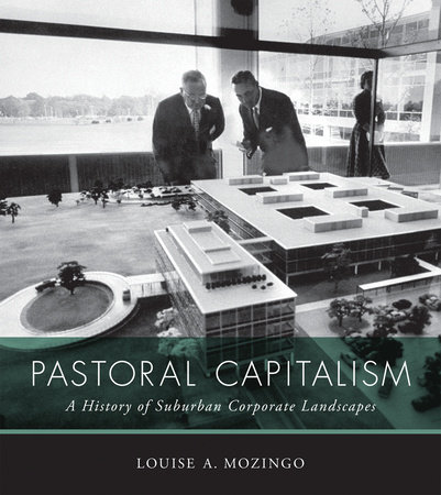 Pastoral Capitalism by Louise A. Mozingo