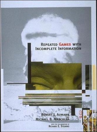 Repeated Games with Incomplete Information by Robert J. Aumann and Michael Maschler