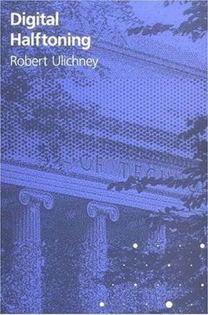 Digital Halftoning by Robert Ulichney