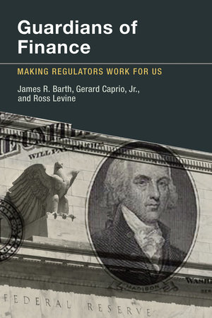 Guardians of Finance by James R. Barth, Gerard Caprio, Jr. and Ross Levine