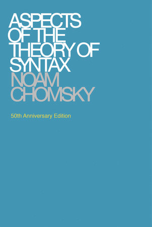 Aspects of the Theory of Syntax, 50th Anniversary Edition by Noam Chomsky