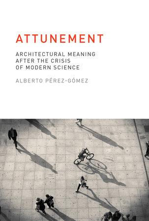 Attunement by Alberto Perez-Gomez
