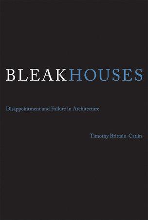 Bleak Houses by Timothy J. Brittain-Catlin