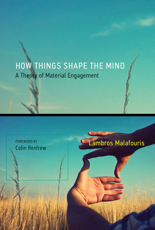 How Things Shape the Mind by Lambros Malafouris
