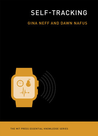 Self-Tracking by Gina Neff and Dawn Nafus