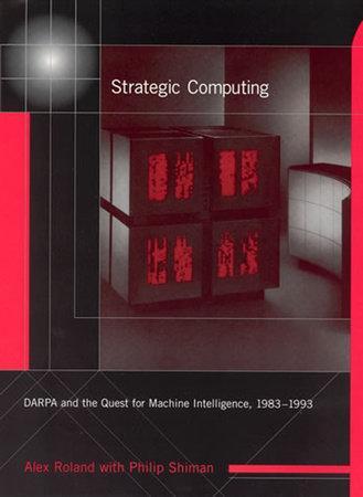 Strategic Computing by Alex Roland and Philip Shiman