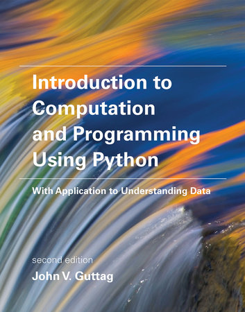 Introduction to Computation and Programming Using Python, second edition by John V. Guttag