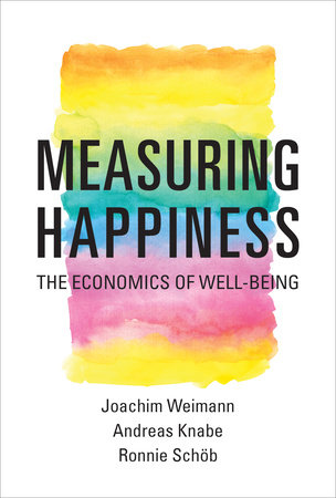 Measuring Happiness by Joachim Weimann, Andreas Knabe and Ronnie Schob