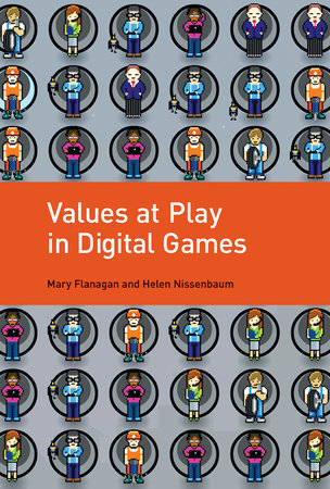 Values at Play in Digital Games by Mary Flanagan and Helen Nissenbaum