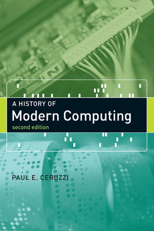 A History of Modern Computing, second edition by Paul E. Ceruzzi
