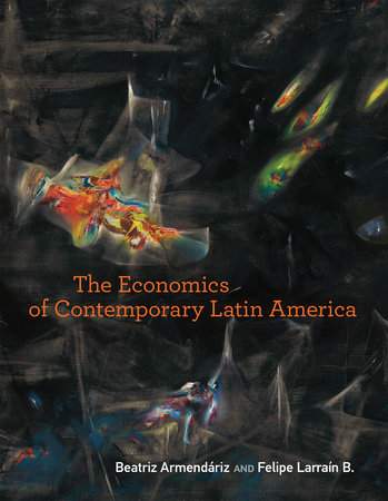 The Economics of Contemporary Latin America by Beatriz Armendariz and Felipe Larrain B.