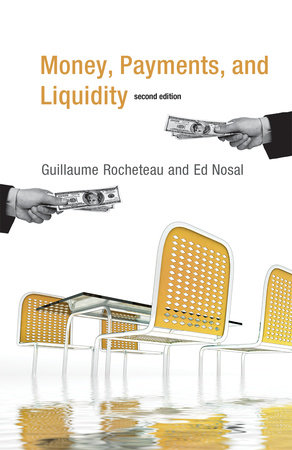 Money, Payments, and Liquidity, second edition by Guillaume Rocheteau and Ed Nosal