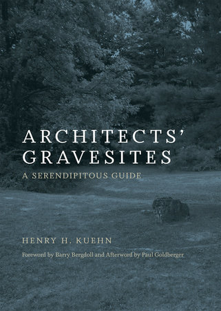 Architects' Gravesites by Henry H. Kuehn