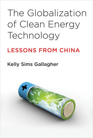 The Globalization of Clean Energy Technology by Kelly Sims Gallagher