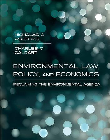 Environmental Law, Policy, and Economics by Nicholas A. Ashford and Charles C. Caldart