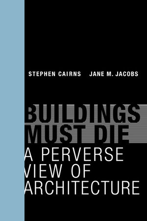 Buildings Must Die by Stephen Cairns and Jane M Jacobs