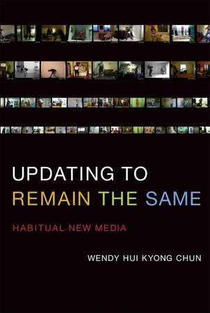Updating to Remain the Same by Wendy Hui Kyong Chun