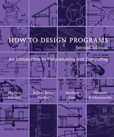 How to Design Programs, second edition by Matthias Felleisen, Robert Bruce Findler, Matthew Flatt and Shriram Krishnamurthi
