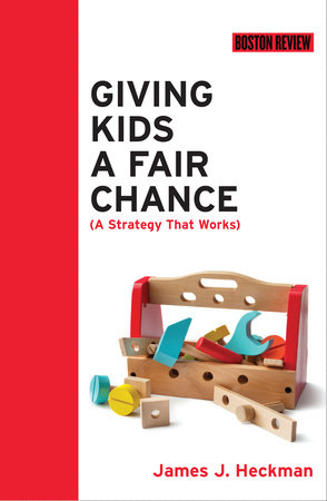Giving Kids a Fair Chance by James J. Heckman