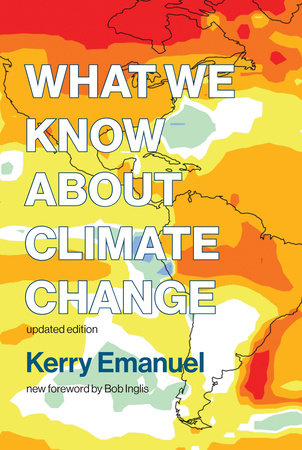 What We Know about Climate Change, updated edition by Kerry Emanuel