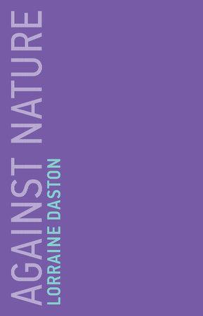 Against Nature by Lorraine Daston