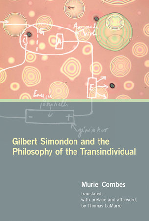 Gilbert Simondon and the Philosophy of the Transindividual by Muriel Combes