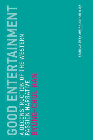 Good Entertainment by Byung-Chul Han; translated by Adrian Nathan West