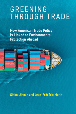 Greening through Trade by Sikina Jinnah and Jean-Frederic Morin