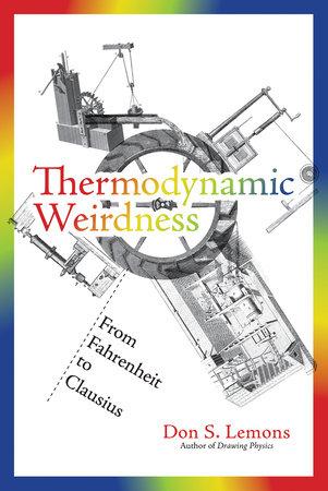 Thermodynamic Weirdness by Don S. Lemons