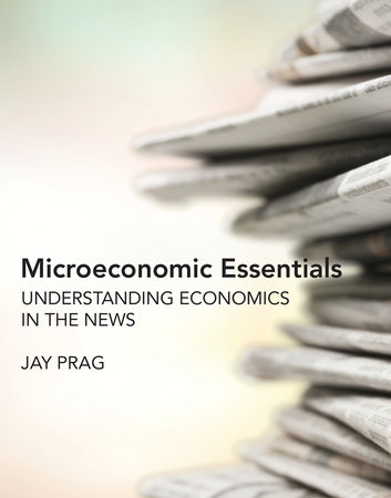 Microeconomic Essentials by Jay Prag