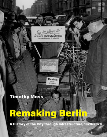 Remaking Berlin by Timothy Moss