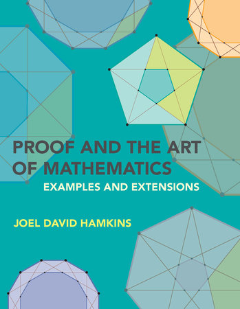 Proof and the Art of Mathematics by Joel David Hamkins