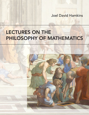 Lectures on the Philosophy of Mathematics by Joel David Hamkins