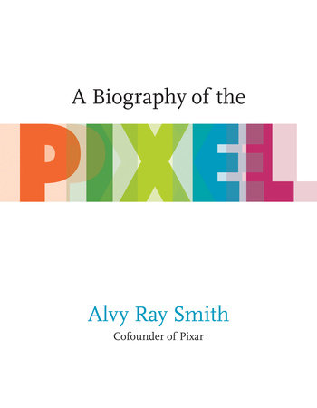 A Biography of the Pixel by Alvy Ray Smith