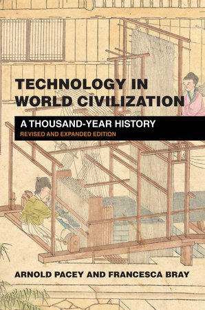 Technology in World Civilization, revised and expanded edition by Arnold Pacey and Francesca Bray
