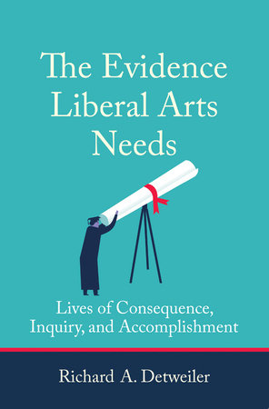 The Evidence Liberal Arts Needs by Richard A. Detweiler
