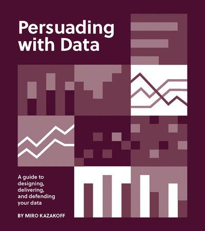 Persuading with Data by Miro Kazakoff