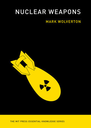 Nuclear Weapons by Mark Wolverton