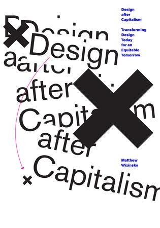 Design after Capitalism by Matthew Wizinsky
