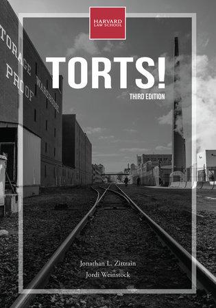 Torts!, third edition by Jonathan L. Zittrain and Jordi Weinstock